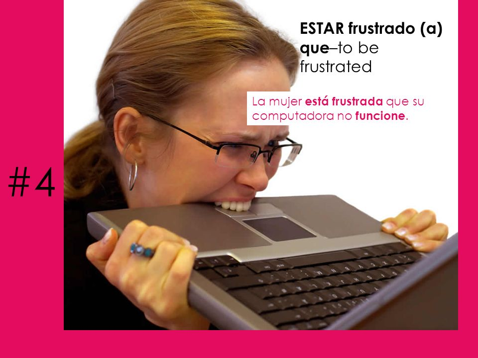 #4 ESTAR frustrado (a) que–to be frustrated