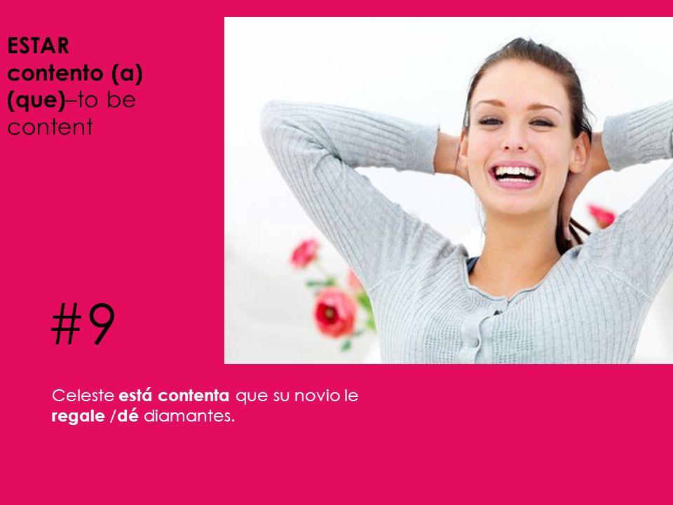 #9 ESTAR contento (a) (que)–to be content