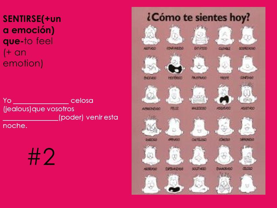 #2 SENTIRSE(+una emoción) que-to feel (+ an emotion)
