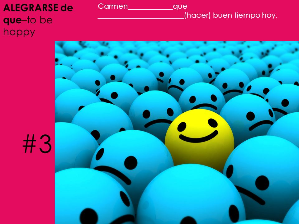 #3 ALEGRARSE de que–to be happy