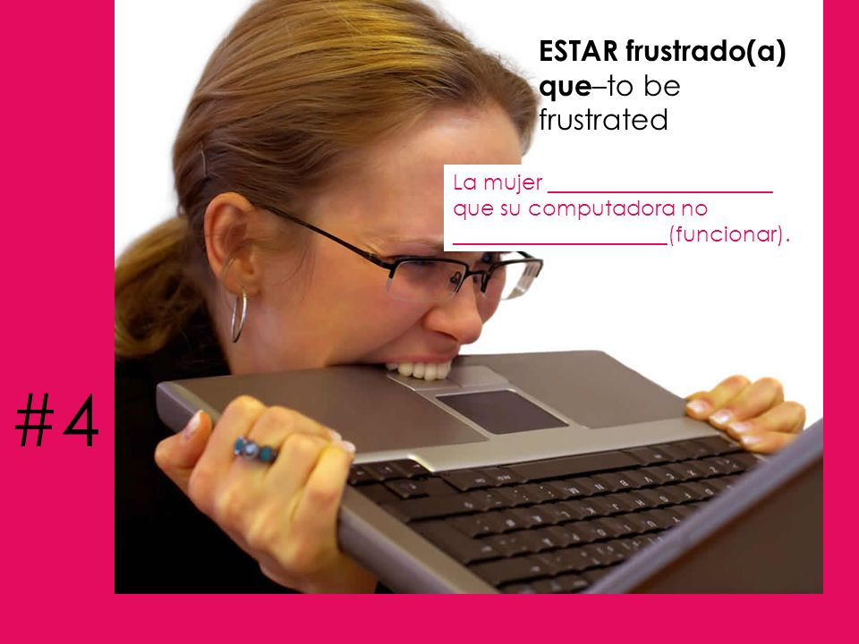 #4 ESTAR frustrado(a) que–to be frustrated