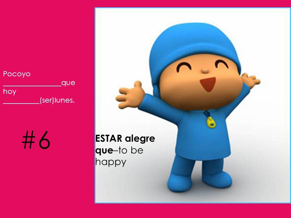 #6 ESTAR alegre que–to be happy