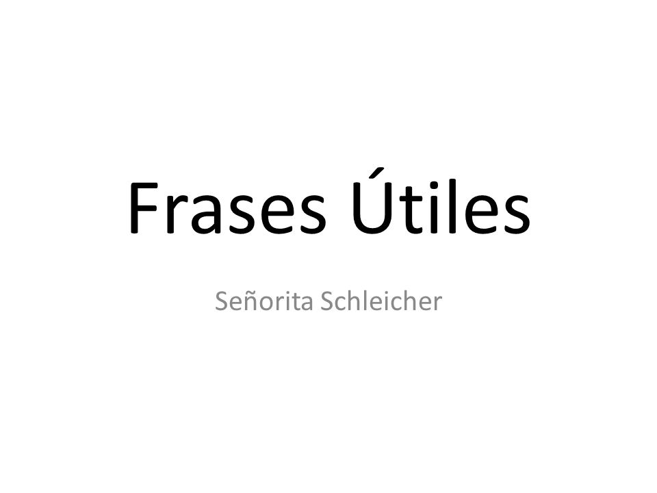 Frases Útiles Señorita Schleicher