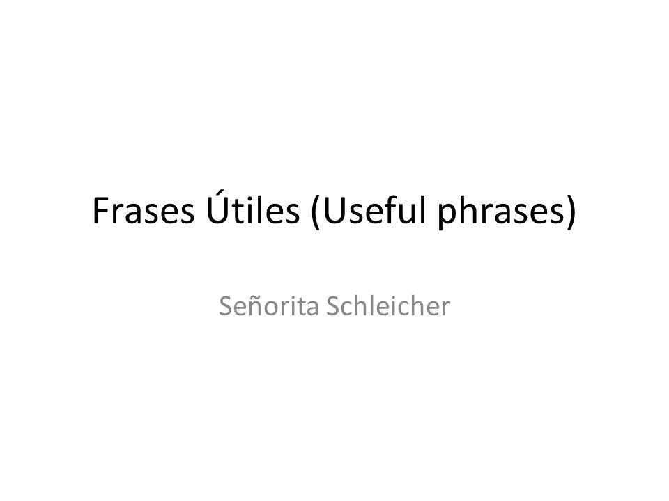 Frases Útiles (Useful phrases)