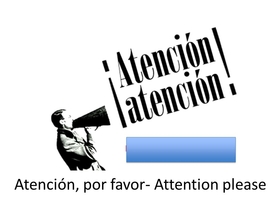 Atención, por favor- Attention please