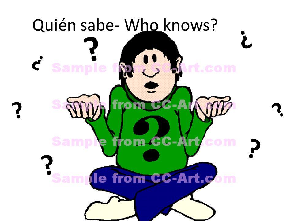 Quién sabe- Who knows