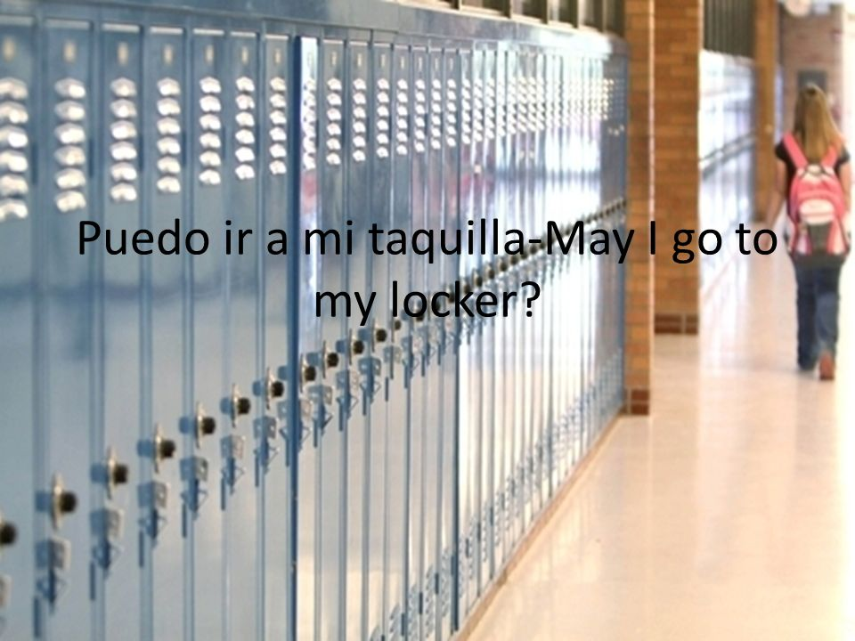 Puedo ir a mi taquilla-May I go to my locker