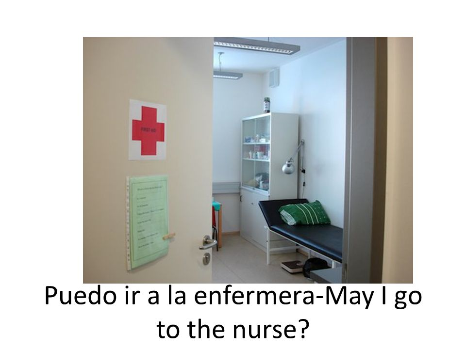 Puedo ir a la enfermera-May I go to the nurse