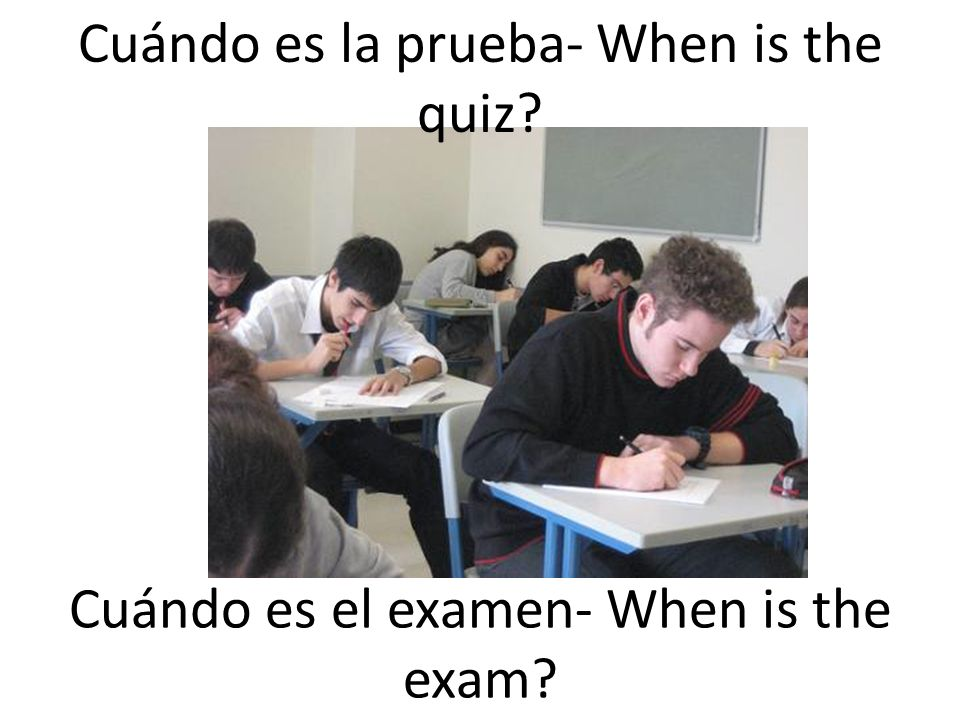Cuándo es la prueba- When is the quiz