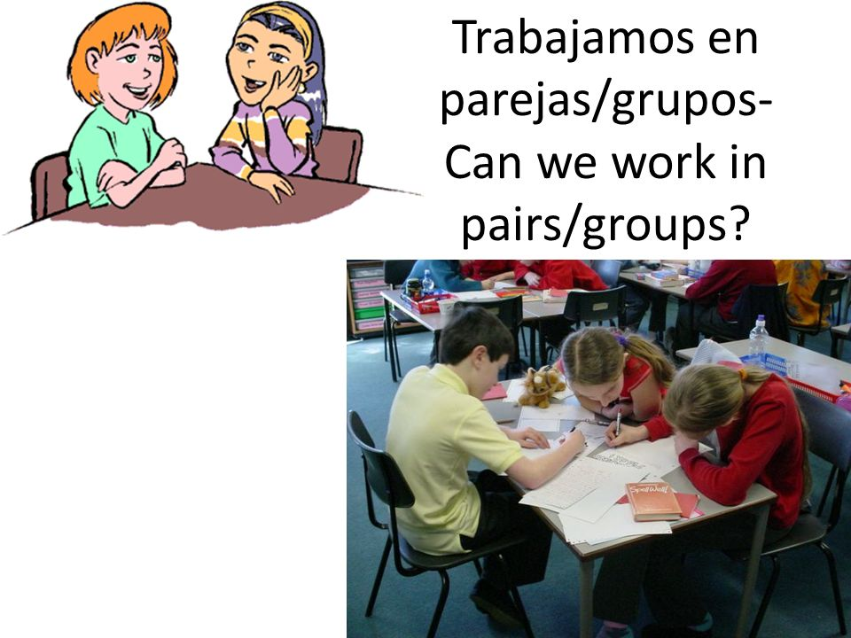 Trabajamos en parejas/grupos-Can we work in pairs/groups