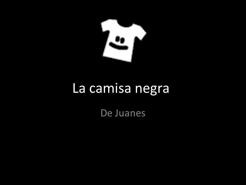 La camisa negra De Juanes