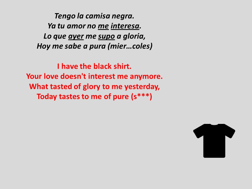 Tengo la camisa negra. Ya tu amor no me interesa