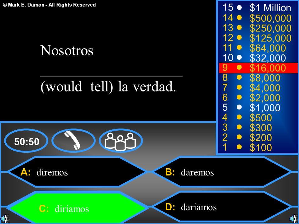 Nosotros ___________________ (would tell) la verdad.