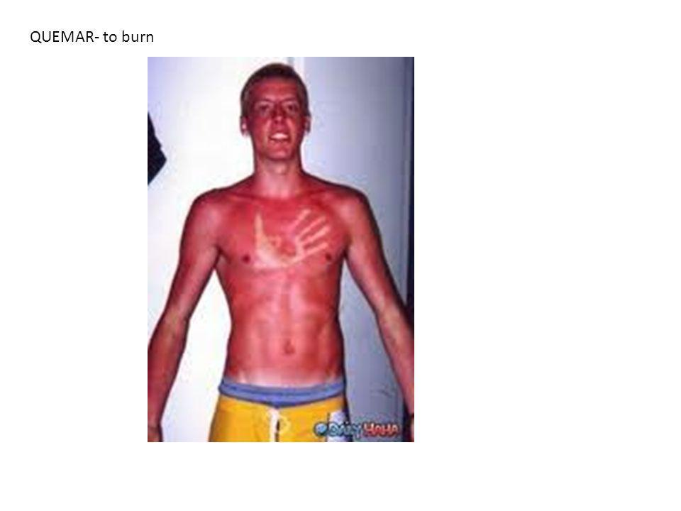 QUEMAR- to burn