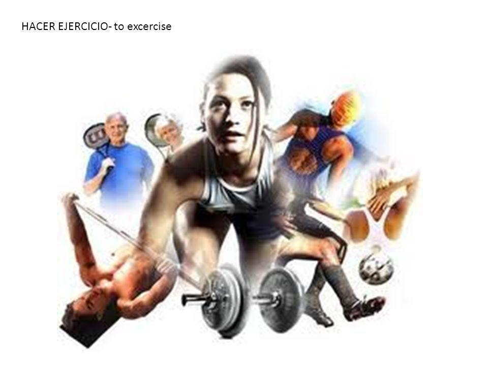 HACER EJERCICIO- to excercise