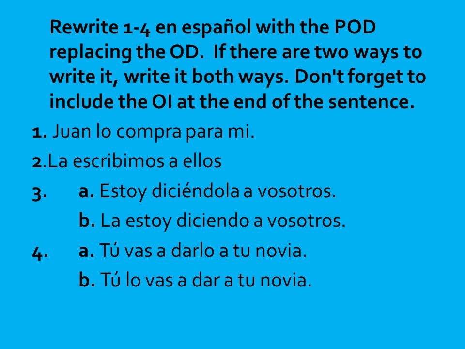 Rewrite 1-4 en español with the POD replacing the OD