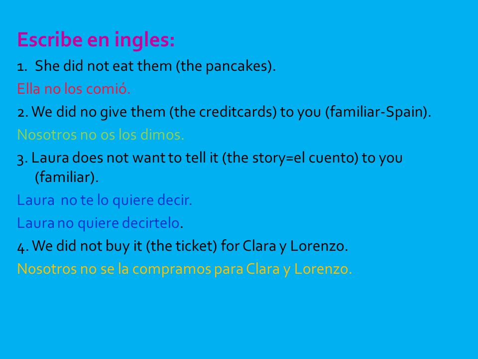 Escribe en ingles: She did not eat them (the pancakes).