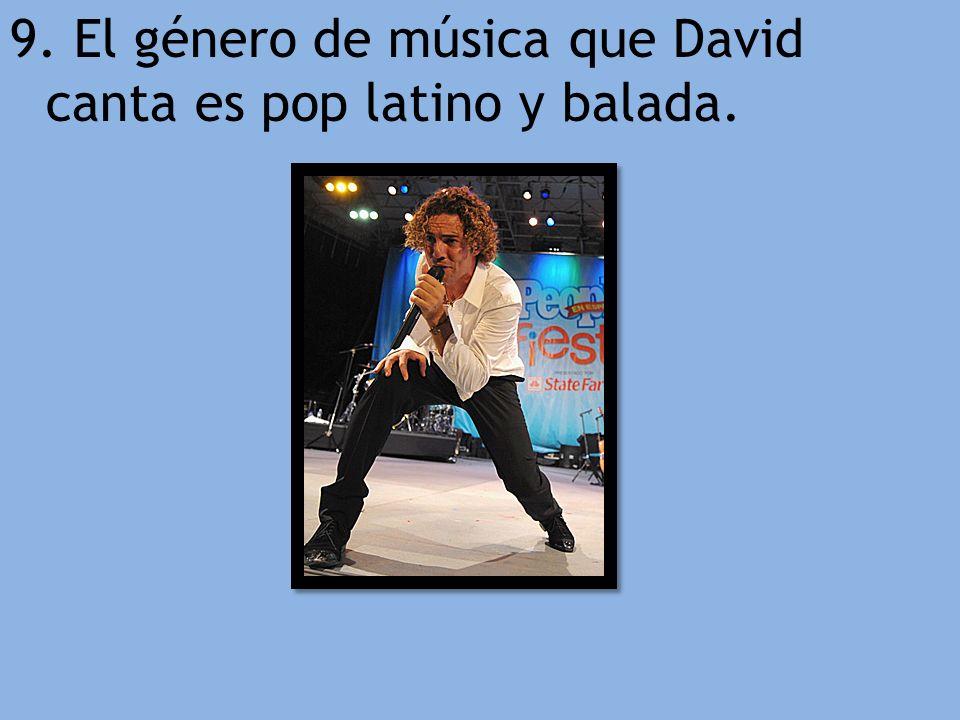 9. El género de música que David canta es pop latino y balada.