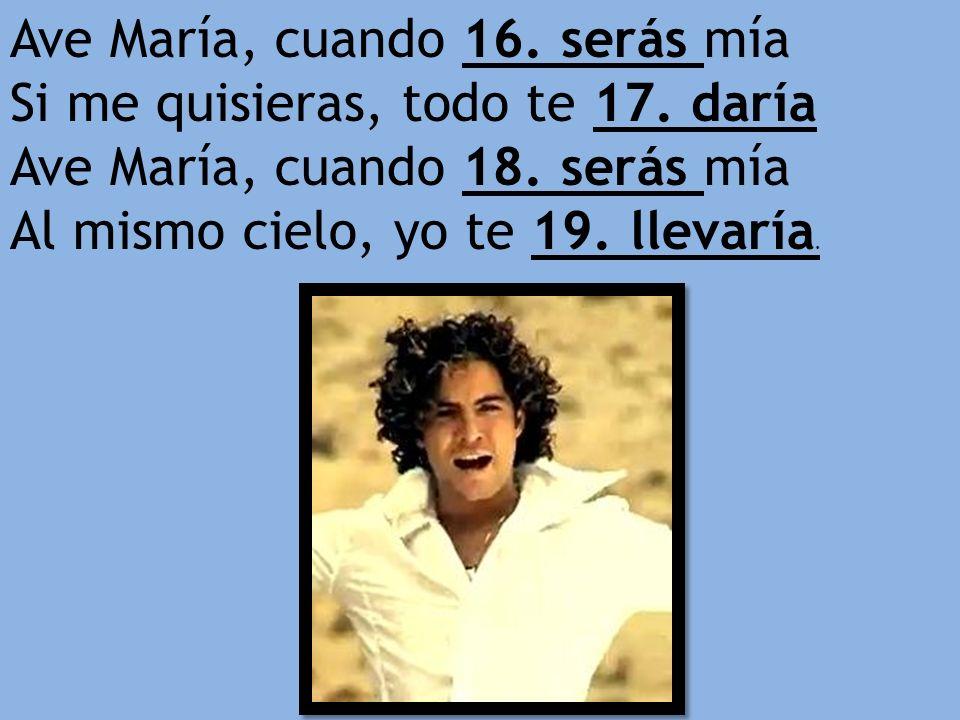 Ave María, cuando 16. serás mía Si me quisieras, todo te 17