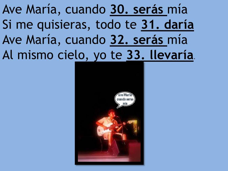 Ave María, cuando 30. serás mía Si me quisieras, todo te 31