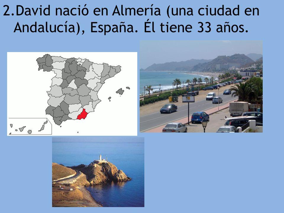 2. David nació en Almería (una ciudad en Andalucía), España