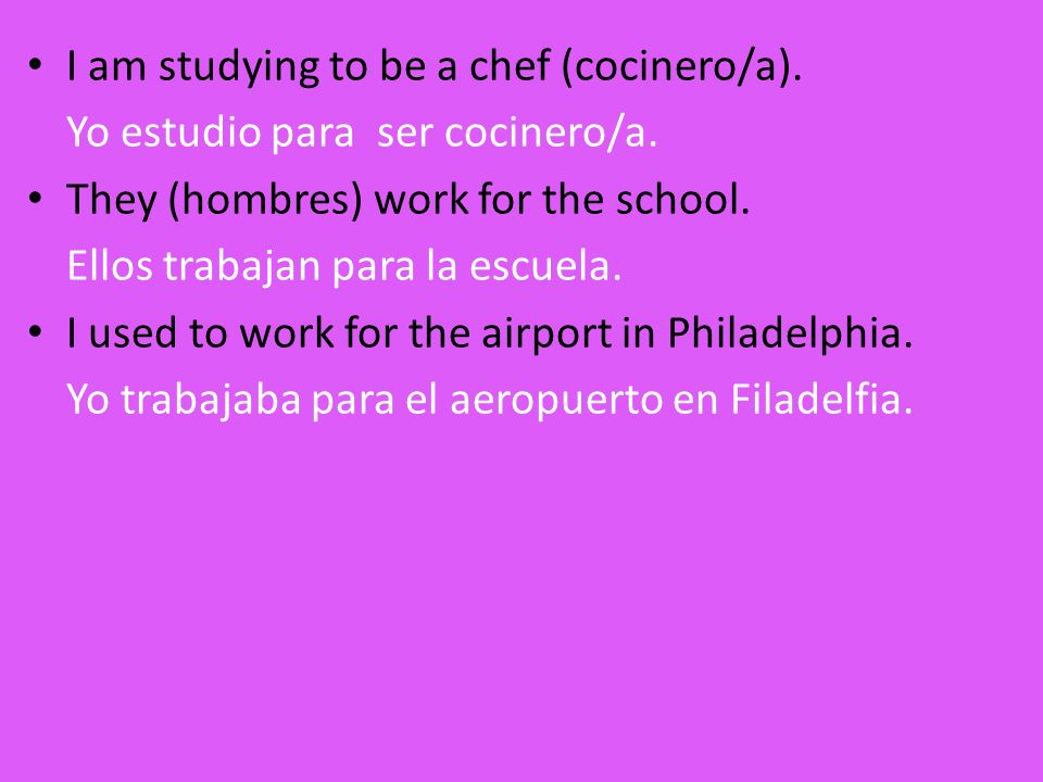I am studying to be a chef (cocinero/a).