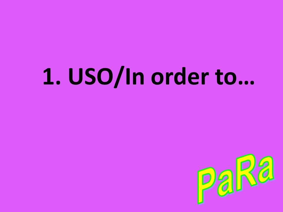1. USO/In order to… PaRa