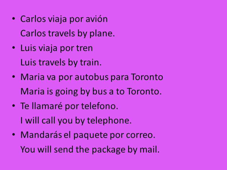 Carlos viaja por avión Carlos travels by plane. Luis viaja por tren. Luis travels by train. Maria va por autobus para Toronto.
