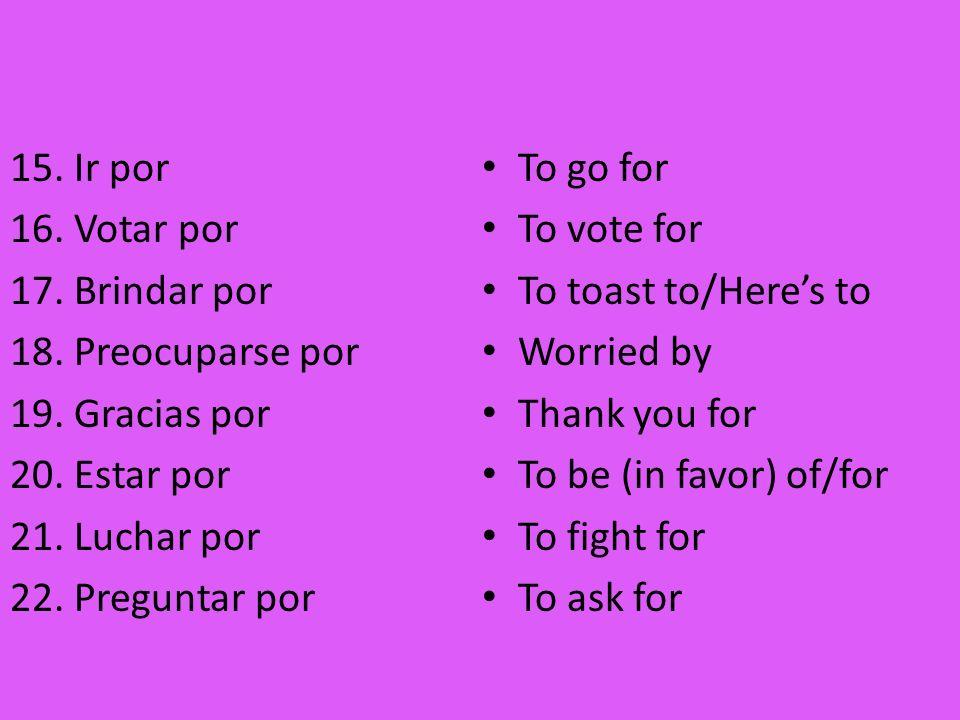 15. Ir por 16. Votar por 17. Brindar por 18. Preocuparse por 19