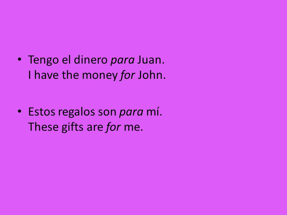 Tengo el dinero para Juan. I have the money for John.