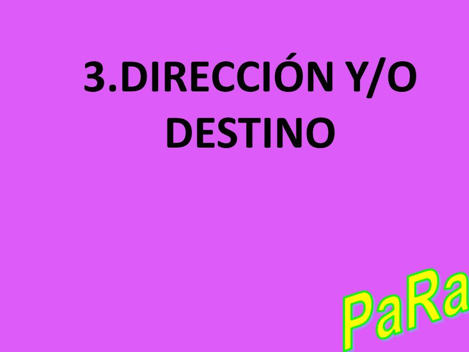 3.DIRECCIÓN Y/O DESTINO PaRa