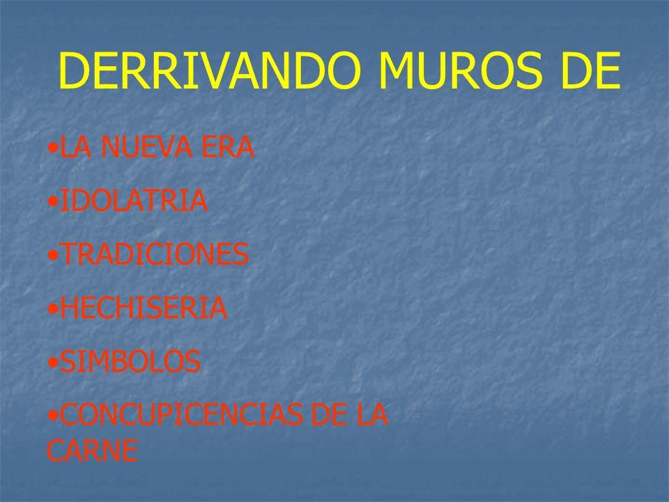 DERRIVANDO MUROS DE LA NUEVA ERA IDOLATRIA TRADICIONES HECHISERIA