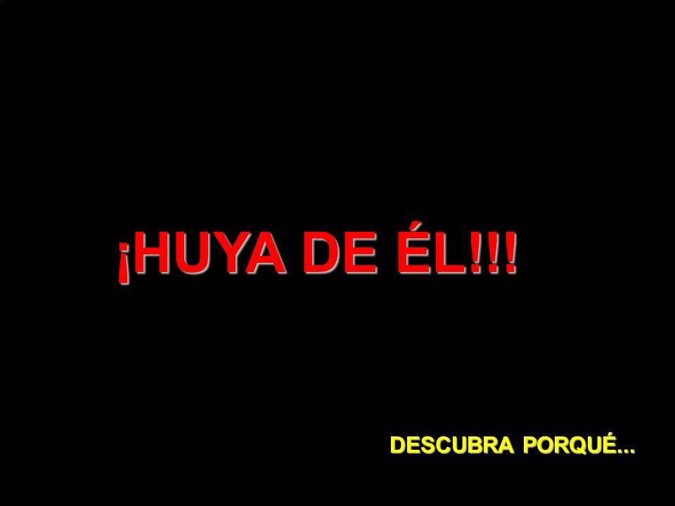 ¡HUYA DE ÉL!!! DESCUBRA PORQUÉ...