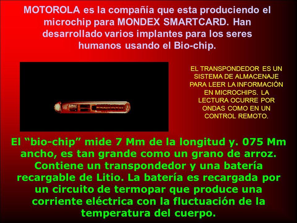 MOTOROLA es la compañía que esta produciendo el microchip para MONDEX SMARTCARD. Han desarrollado varios implantes para los seres humanos usando el Bio-chip.