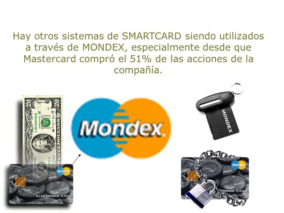 Hay otros sistemas de SMARTCARD siendo utilizados a través de MONDEX, especialmente desde que Mastercard compró el 51% de las acciones de la compañía.