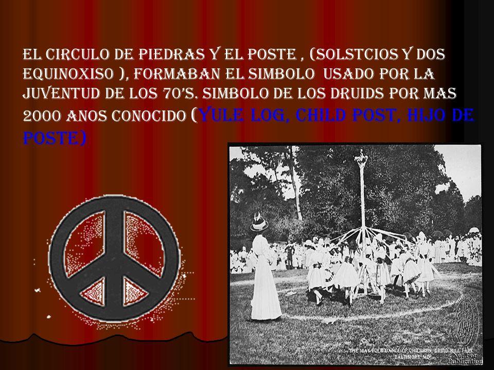 El circulo de piedras y el poste , (solstcios y dos equinoxis0 ), formaban el simbolo usado por la juventud de los 70's.
