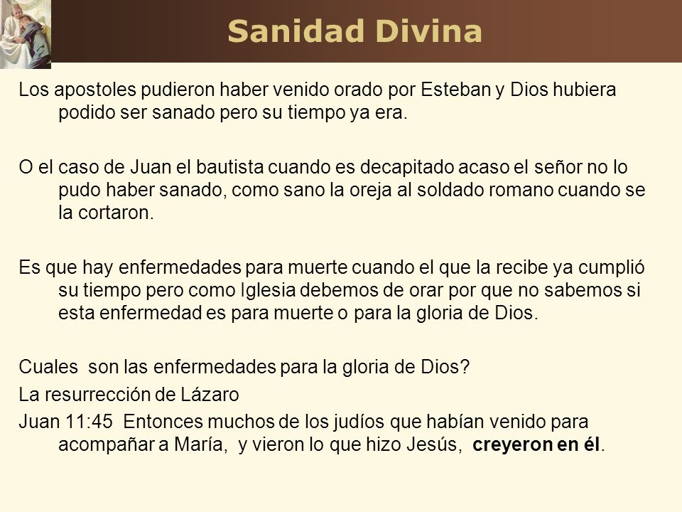 Sanidad Divina Los apostoles pudieron haber venido orado por Esteban y Dios hubiera podido ser sanado pero su tiempo ya era.