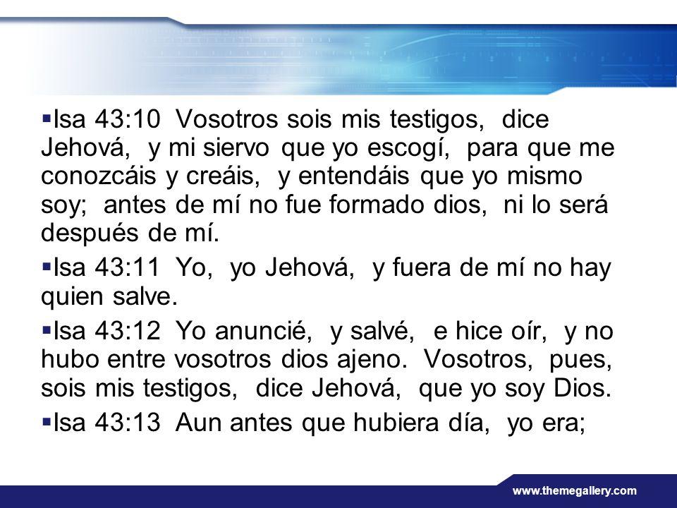 Isa 43:11 Yo, yo Jehová, y fuera de mí no hay quien salve.