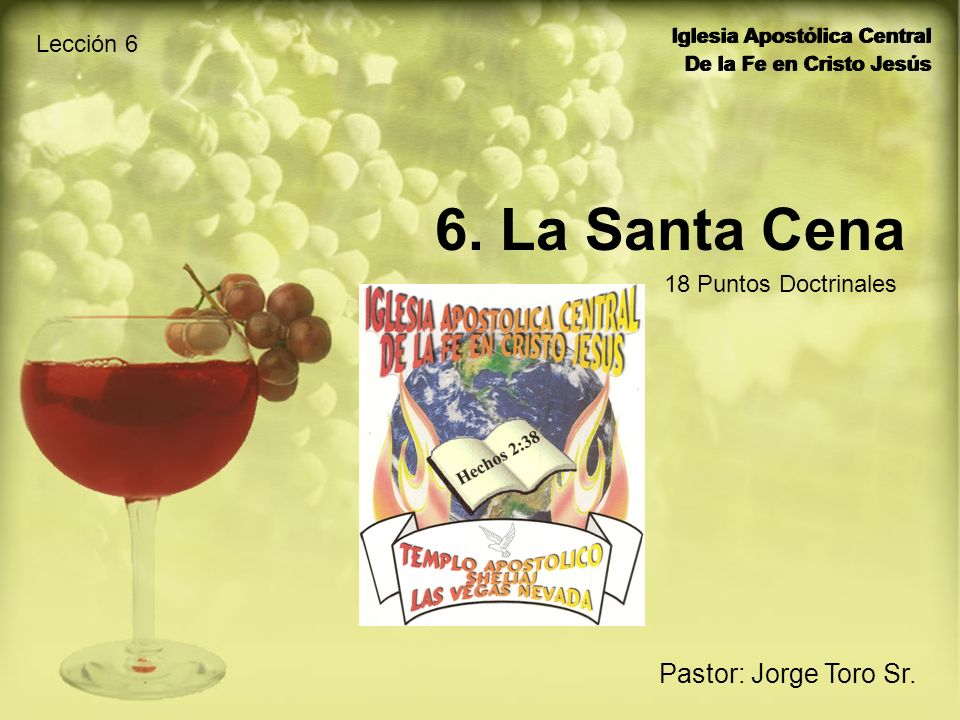 6. La Santa Cena Pastor: Jorge Toro Sr. Lección 6