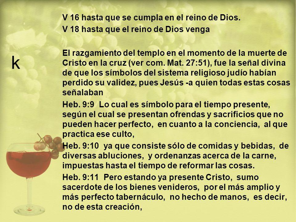k V 16 hasta que se cumpla en el reino de Dios.