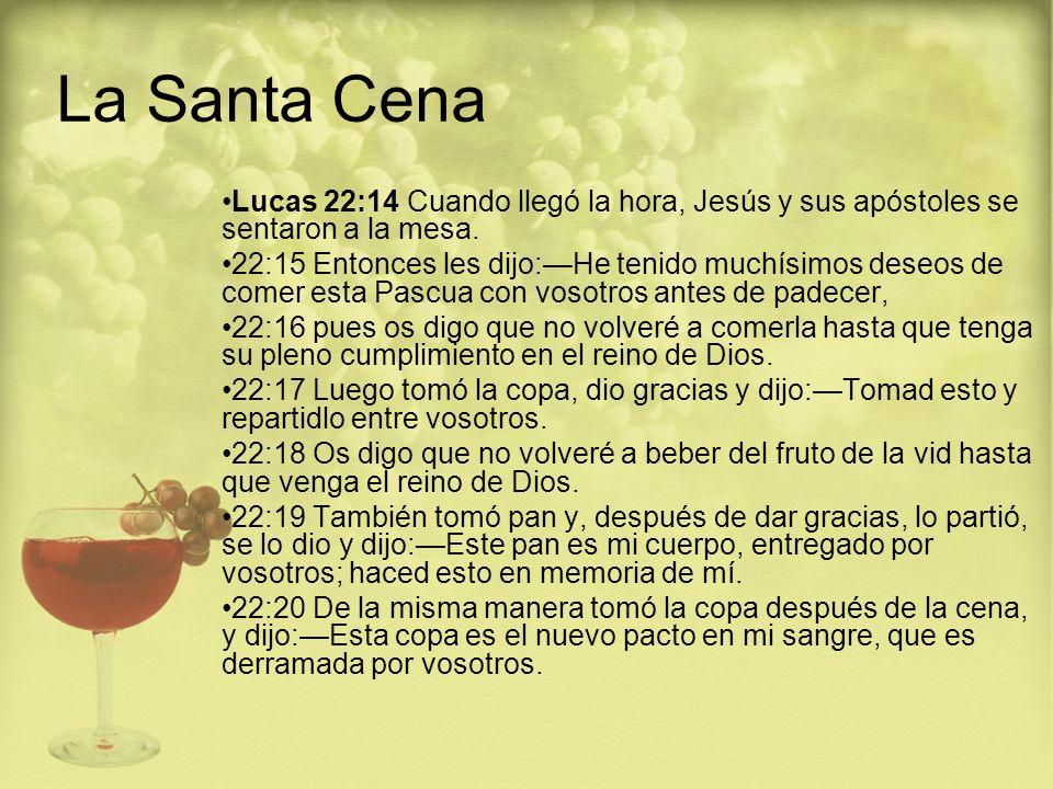 La Santa Cena Lucas 22:14 Cuando llegó la hora, Jesús y sus apóstoles se sentaron a la mesa.