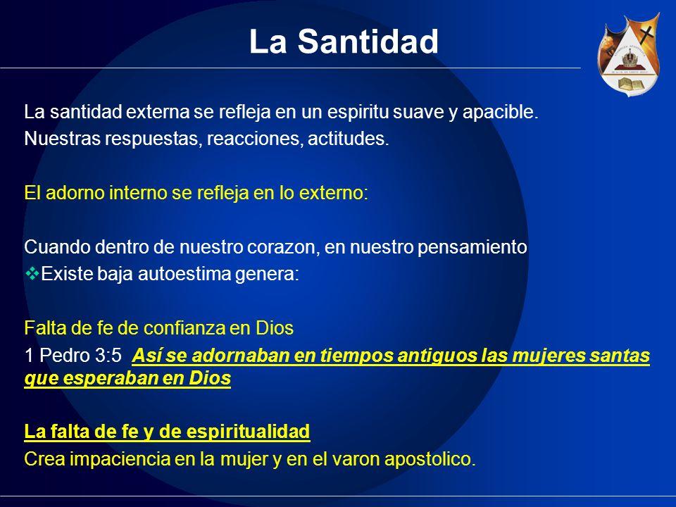 La Santidad La santidad externa se refleja en un espiritu suave y apacible. Nuestras respuestas, reacciones, actitudes.