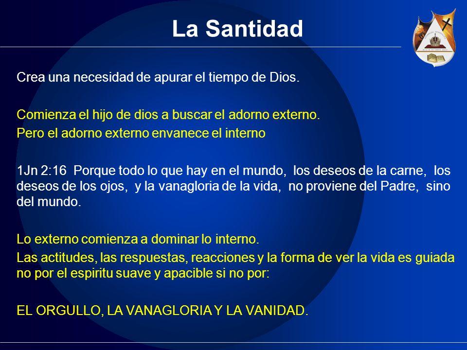 La Santidad Crea una necesidad de apurar el tiempo de Dios.