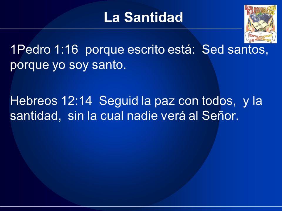 La Santidad 1Pedro 1:16 porque escrito está: Sed santos, porque yo soy santo.