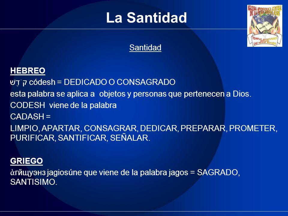 La Santidad Santidad HEBREO קֹדֶשׁ códesh = DEDICADO O CONSAGRADO