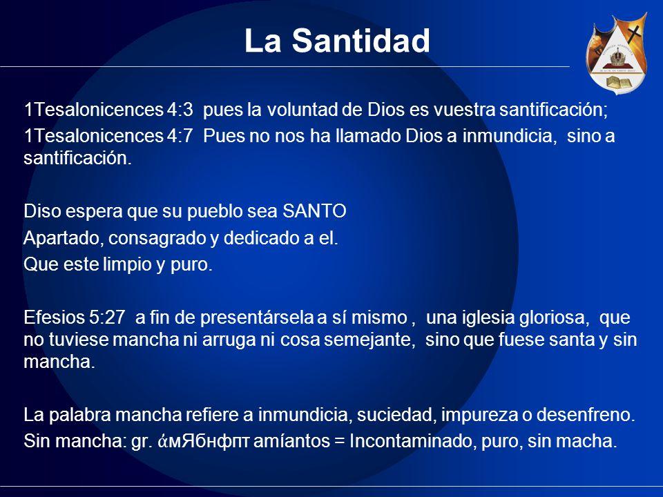 La Santidad 1Tesalonicences 4:3 pues la voluntad de Dios es vuestra santificación;