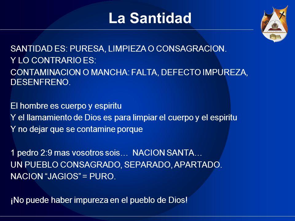 La Santidad SANTIDAD ES: PURESA, LIMPIEZA O CONSAGRACION.