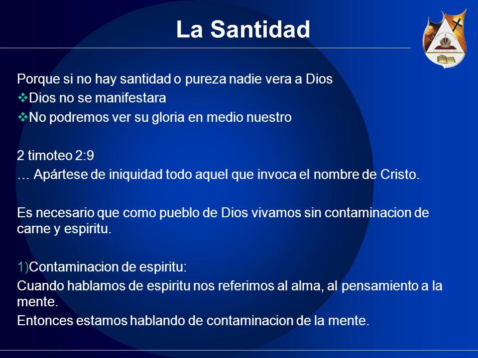 La Santidad Porque si no hay santidad o pureza nadie vera a Dios