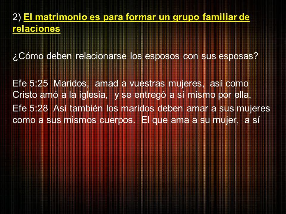 2) El matrimonio es para formar un grupo familiar de relaciones