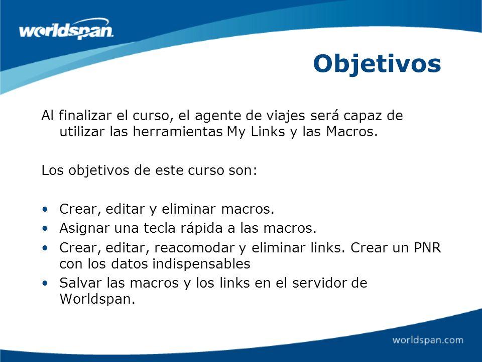 Objetivos Al finalizar el curso, el agente de viajes será capaz de utilizar las herramientas My Links y las Macros.